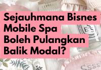 Sejauhmana Bisnes Mobile Spa Boleh Memulangkan Balik Semula Modal untuk Belajar Kursus Spa?
