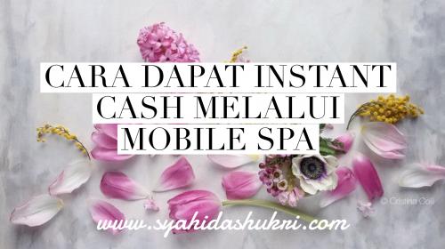 Mahukan instant cash? Cuba Mobile Spa.