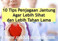 10 Tips Penjagaan Jantung Agar Lebih Sihat dan Lebih Tahan Lama
