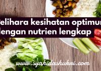 Pelihara kesihatan optimum dengan nutrien lengkap untuk tubuh badan setiap hari